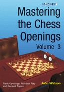 Mastering the Chess Openings: Volume 3